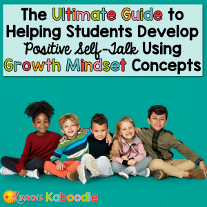 Guide to Helping Students Develop Positive Self-Talk Using Growth Mindset Concepts: Increase Student Confidence and Self-Esteem by Helping Students Identify and Shift Negative Self-Talk