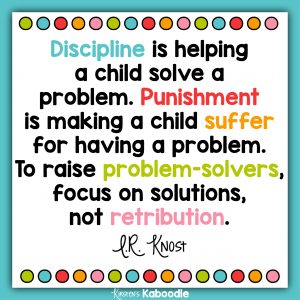 Discipline is helping a child solve a problem. Punishment is making a child suffer for having a problem. To raise problem-solvers, focus on solutions, not retribution. L.R. Knost