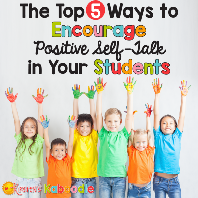 The Top 5 Ways to Encourage Positive Self-Talk in Your Students