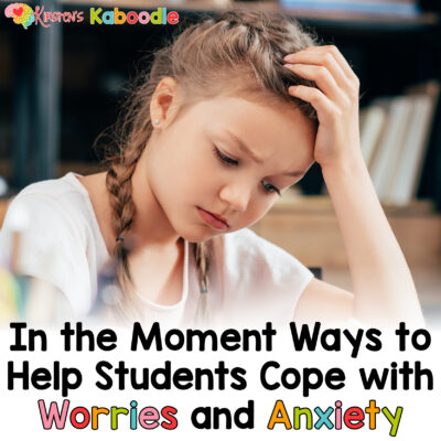 In the Moment Ways to Help Students Cope with Anxiety and Worry