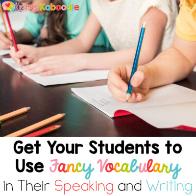 Ideas to Help Students Infuse Fancy Vocabulary in Their Writing and Speaking