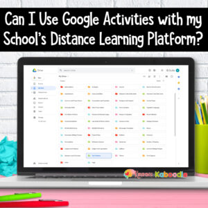 Can I use Google Activities with Canvas Office Teams or other online distance learning platforms?
